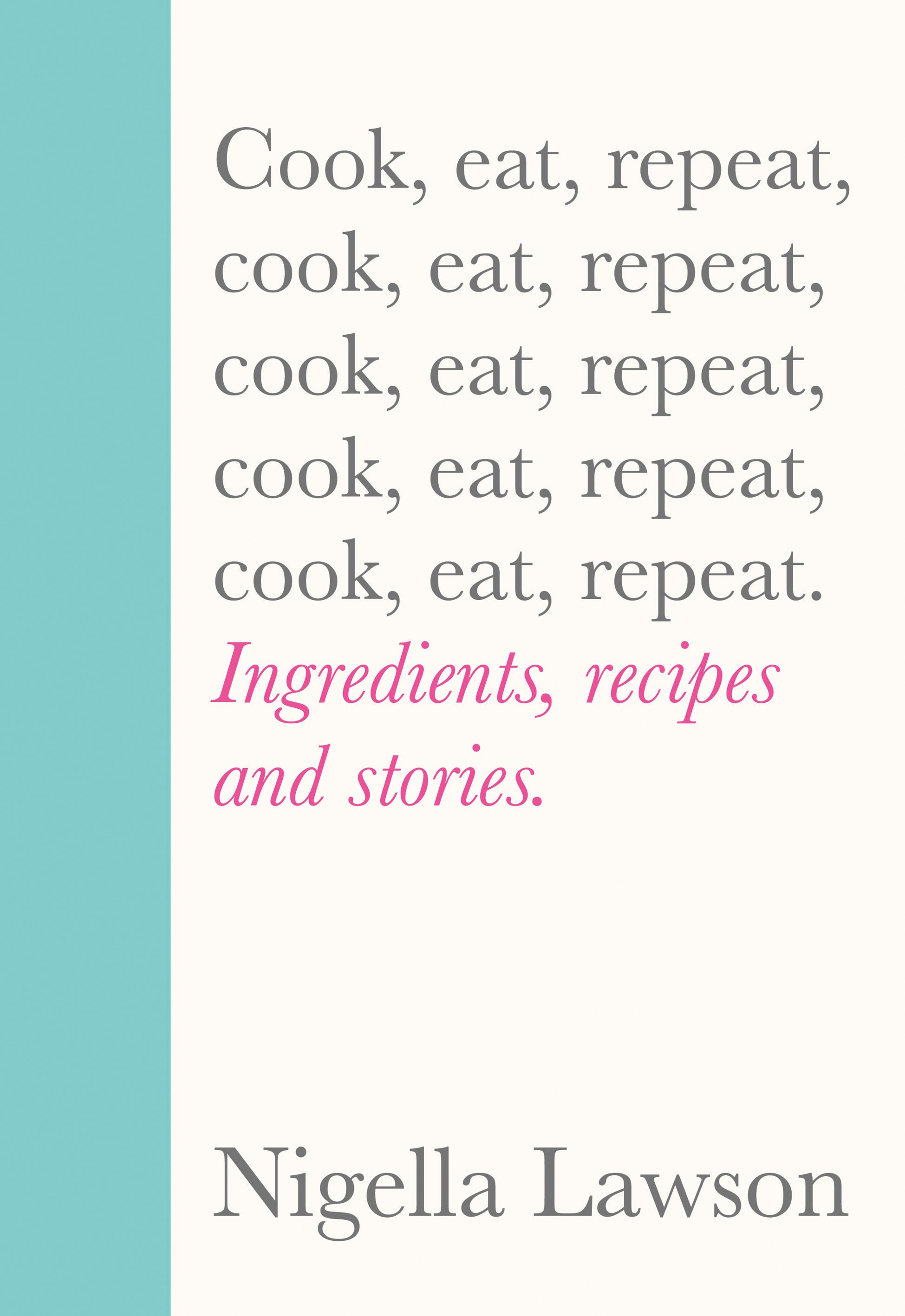 Cover image of Cook, Eat, Repeat by Nigella Lawson